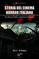 Storia del cinema horror italiano. Da Mario Bava a Stefano Simone. Vol. 1: Il gotico.