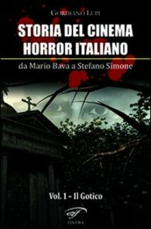 Storia del cinema horror italiano. Da Mario Bava a Stefano Simone. Vol. 1: Il gotico. - Gordiano Lupi - copertina
