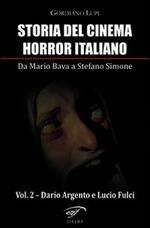 Storia del cinema horror italiano. Da Mario Bava a Stefano Simone. Vol. 2: Dario Argento e Lucio Fulci.
