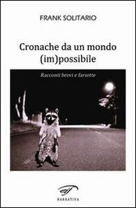 Cronache da un mondo (im)possibile. Racconti brevi e farsette - Frank Solitario - copertina
