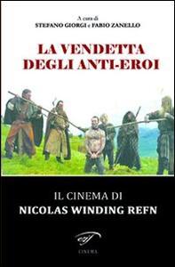 La vendetta degli anti-eroi. Il cinema di Nicolas Winding Refn