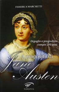 A proposito di Jane Austen. Orgoglio e pregiudizio compie 200 anni - Federica Marchetti - copertina