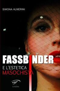 Fassbinder e l'estetica masochista - Simona Almerini - copertina