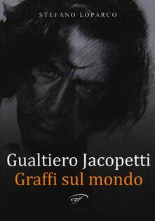 Gualtiero Jacopetti. Graffi sul mondo - Stefano Loparco - copertina
