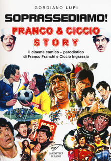 Soprassediamo! Franco & Ciccio story. Il cinema comico-parodistico di Franco Franchi e Ciccio Ingrassia. Ediz. illustrata - Gordiano Lupi - copertina