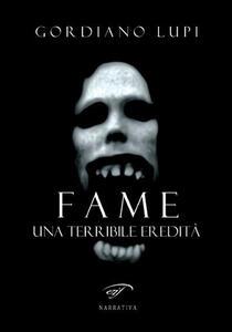 Fame. Una terribile eredità - Gordiano Lupi - copertina