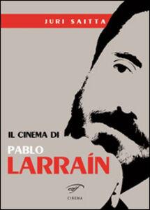 Libro Il cinema di Pablo Larrain Jury Saitta