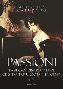Passioni. La straordinaria vita di Cristina Trivulzio di Belgioioso
