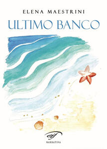 Ultimo banco - Elena Maestrini - copertina
