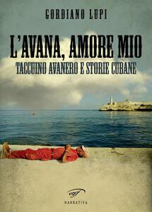 L' Avana, amore mio. Taccuino avanero e storie cubane - Gordiano Lupi - copertina