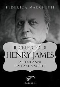 Il cruccio di Henry James. A cent'anni dalla sua morte - Federica Marchetti - copertina