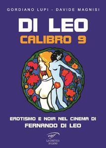 Di Leo Calibro 9. Erotismo e noir nel cinema di Fernando di Leo - Gordiano Lupi,Davide Magnisi - copertina