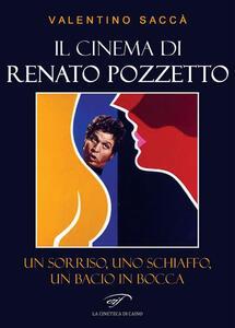 Il cinema di Renato Pozzetto. Un sorriso, uno schiaffo, un bacio in bocca - Valentino Saccà - copertina