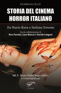 Storia del cinema horror italiano. Da Mario Bava a Stefano Simone. Vol. 5: Bruno Mattei, Roger Fratter e i contemporanei.