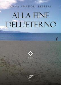 Alla fine dell'eterno - Anna Amadori Lizzeri - copertina