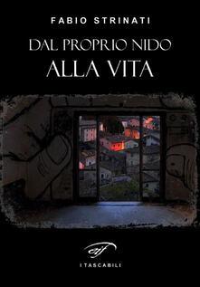 Dal proprio nido alla vita - Fabio Strinati - copertina