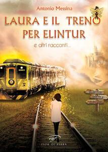 Laura e il treno per Elintur e altri racconti - Antonio Messina - copertina