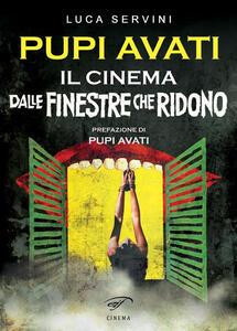 Pupi Avati. Il cinema dalle finestre che ridono - Luca Servini - copertina