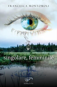 Singolare, femminile - Francesca Montomoli - copertina
