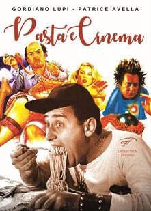Pasta e cinema - Gordiano Lupi,Patrice Avella - copertina