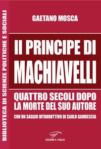 «Il Principe» di Machiavelli quattro secoli dopo la morte del suo autore - Gaetano Mosca - copertina