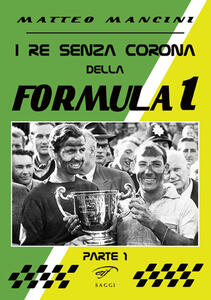 I re senza corona della Formula 1. Vol. 1 - Matteo Mancini - copertina