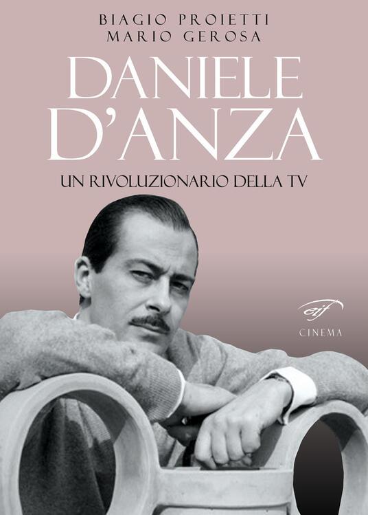 Daniele D'Anza. Un rivoluzionario della TV - Biagio Proietti,Mario Gerosa - copertina