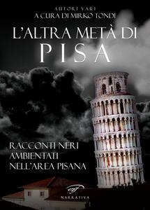 L' altra metà di Pisa. Racconti neri ambientati nell'area pisana - copertina