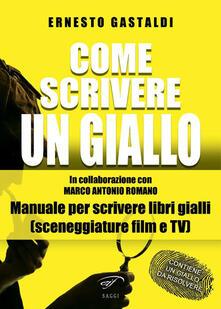 Come scrivere un giallo. Manuale per scrivere libri gialli (sceneggiature film e TV) - Ernesto Gastaldi - copertina
