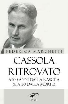 Cassola ritrovato. A 100 anni dalla nascita (e a 30 dalla morte) - Federica Marchetti - copertina