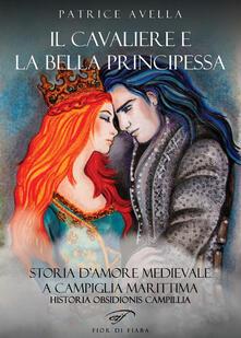 Il cavaliere e la bella principessa. Storia d'amore medievale a Campiglia Marittima. Historia obsidionis Campillia - Patrice Avella - copertina
