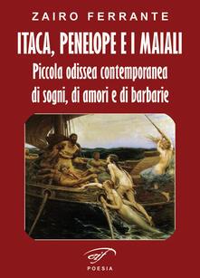Itaca, Penelope e i maiali. Piccola odissea contemporanea di sogni, di amori e di barbarie - Zairo Ferrante - copertina