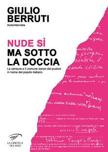 Autointervista. Nude sì, ma sotto la doccia. La censura e il comune senso del pudore in nome del popolo italiano.pdf