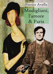 Modigliani, l'amore & Paris - Patrice Avella - copertina