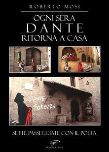Ogni sera Dante ritorna a casa. Sette passeggiate con il poeta - Roberto Mosi - copertina