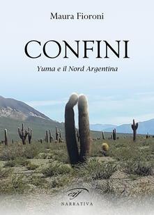 Confini. Yuma e il Nord Argentina - Maura Fioroni - copertina