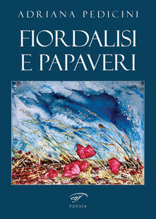 Fiordalisi e papaveri - Adriana Pedicini - copertina