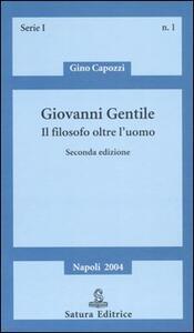 Giovanni Gentile. Il filosofo oltre l'uomo