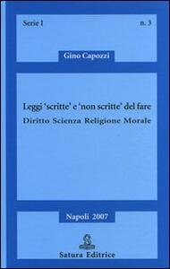 Leggi «scritte» e «non scritte» del fare. Diritto, scienza, religione, morale - Gino Capozzi - copertina