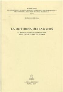 La dottrina dei Lawyers. Le raccolte di giurisprudenza nell'Inghilterra dei Tudor - Dolores Freda - copertina