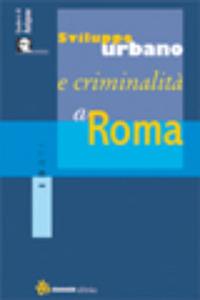 Sviluppo urbano e criminalità a Roma - Bagaglini Massimo Gonnella Patrizio Vianello Francesca - wuz.it