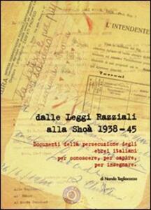 Dalle leggi razziali alla Shoà 1938-45. Documenti della persecuzione degli ebrei per conoscere, per capire, per insegnare - Nando Tagliacozzo - copertina