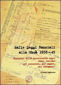 Dalle leggi razziali alla Shoà 1938-45. Documenti della persecuzione degli ebrei per conoscere, per capire, per insegnare