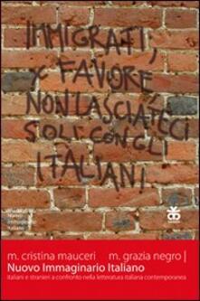 Nuovo immaginario italiano. Italiani e stranieri a confronto nella letteratura italiana contemporanea - M. Cristina Mauceri,M. Grazia Negro - copertina