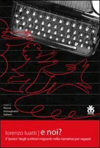 E noi? Il «posto» degli scrittori migranti nella narrativa per ragazzi - Lorenzo Luatti - copertina