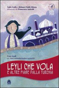 Leyli che vola e altre fiabe dalla Turchia. Ediz. italiana e turca - Sofia Gallo,Mehmet F. Yilmaz - copertina