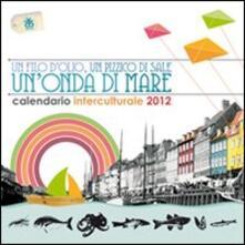 Osteriacasadimare.it Calendario interculturale 2012. Un filo d'olio, un pizzico di sale, un'onda di mare Image