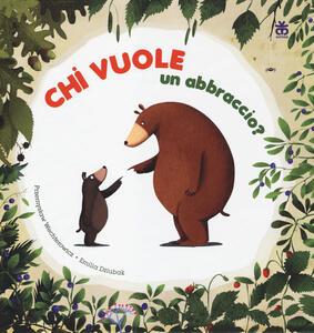 Chi vuole un abbraccio? Ediz. illustrata - Przemyslaw Wechterowicz,Emilia Dziubak - copertina