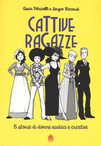 Cattive ragazze. 15 storie di donne audaci e creative