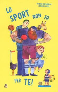 Lo sport non fa per te! Ediz. a colori